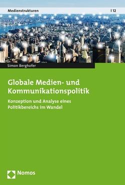 Globale Medien- und Kommunikationspolitik von Berghofer,  Simon