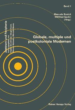 Globale, multiple und postkoloniale Modernen von Boatcă,  Manuela, Spohn,  Willfried