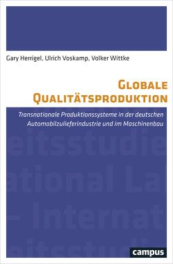 Globale Qualitätsproduktion von Herrigel,  Gary, Voskamp,  Ulrich, Wittke,  Volker
