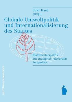 Globale Umweltpolitik und Internationalisierung des Staates von Brand,  Ulrich