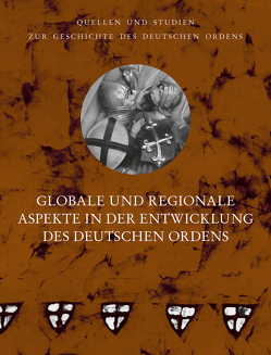 Globale und regionale Aspekte in der Entwicklung des Deutschen Ordens von Arnold,  Udo