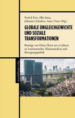 Globale Ungleichgewichte und soziale Transformationen von Eser,  Patrick, Jenss,  Alke, Schulten,  Johannes, Tittor,  Anne