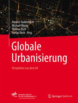 Globale Urbanisierung von Dech,  Stefan, Esch,  Thomas, Taubenböck,  Hannes, Wanka,  Johanna, Wörner,  Johann-Dietrich, Wurm,  Michael