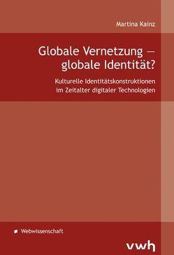 Globale Vernetzung – globale Identität? von Kainz,  Martina