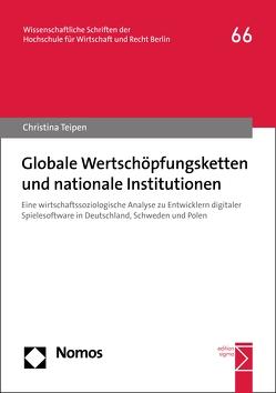 Globale Wertschöpfungsketten und nationale Institutionen von Teipen,  Christina