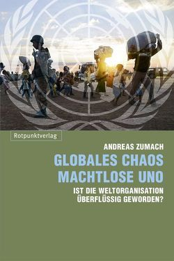 Globales Chaos – machtlose UNO von Zumach,  Andreas