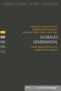 Globales Gemeinwohl von Marianne Heimbach-Steins, Matthias Möhring-Hesse, Sebastian Kistler, Walter Lesch