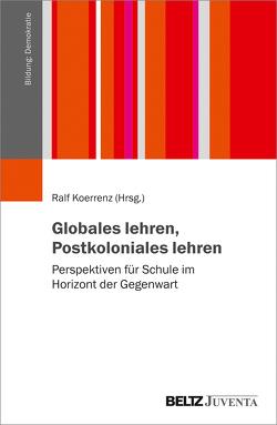 Globales lehren, Postkoloniales lehren von Koerrenz,  Ralf