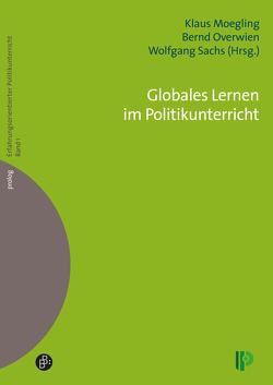 Globales Lernen im Politikunterricht von Moegling,  Klaus, Overwien,  Bernd, Sachs,  Wolfgang