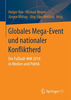 Globales Mega-Event und nationaler Konfliktherd von Ihle,  Holger, Meyen,  Michael, Mittag,  Jürgen, Nieland,  Jörg Uwe