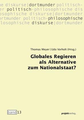 Globales Regieren als Alternative zum Nationalstaat? von Meyer,  Thomas, Vorholt,  Udo