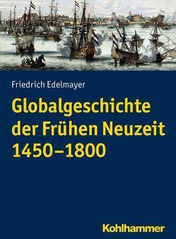 Globalgeschichte der Frühen Neuzeit 1450-1800 von Edelmayer,  Friedrich