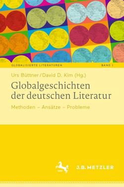 Globalgeschichten der deutschen Literatur von Büttner,  Urs, Kim,  David D.