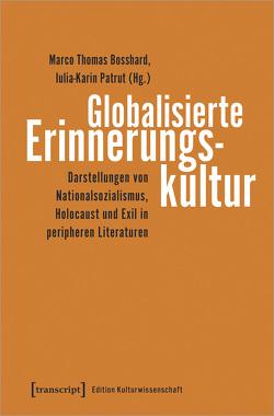 Globalisierte Erinnerungskultur von Bosshard,  Marco Thomas, Patrut,  Iulia-Karin
