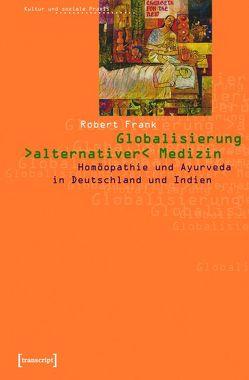 Globalisierung »alternativer« Medizin von Frank,  Robert