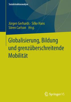 Globalisierung, Bildung und grenzüberschreitende Mobilität von Carlson,  Sören, Gerhards,  Jürgen, Hans,  Silke