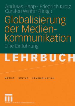 Globalisierung der Medienkommunikation von Hepp,  Andreas, Krotz,  Friedrich, Winter,  Carsten