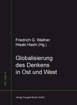 Globalisierung des Denkens in Ost und West von Hashi,  Hisaki, Wallner,  Friedrich G.