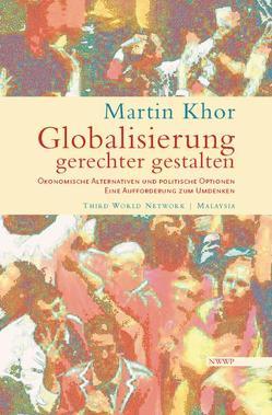 Globalisierung gerechter gestalten von Khor,  Martin, Loewe,  Jens, Weizsäcker,  Ulrich von, Wülfing,  Markus