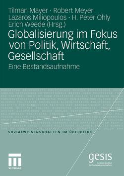 Globalisierung im Fokus von Politik, Wirtschaft, Gesellschaft von Mayer,  Tilman, Meyer,  Robert, Miliopoulos,  Lazaros, Ohly,  H. Peter, Weede,  Erich