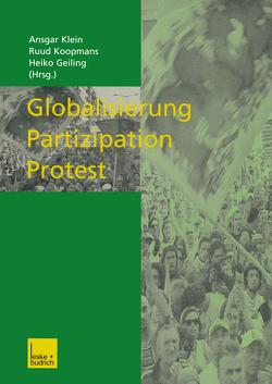 Globalisierung — Partizipation — Protest von Geiling,  Heiko, Klein,  Ansgar, Koopmans,  Ruud