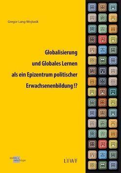 Globalisierung und Globales Lernen als ein Epizentrum politischer Erwachsenenbildung!? von Lang-Wojtasik,  Gregor