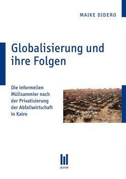 Globalisierung und ihre Folgen von Didero,  Maike