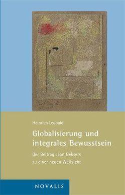Globalisierung und integrales Bewusstsein von Bergold,  Stephanie, Leopold,  Heinrich, Wysocki,  Gisela von