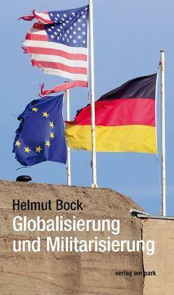Globalisierung und Militarisierung von Bock,  Helmut