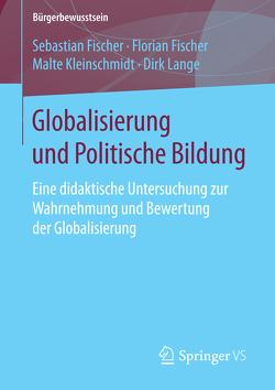Globalisierung und Politische Bildung von Fischer,  Florian, Fischer,  Sebastian, Kleinschmidt,  Malte, Lange,  Dirk