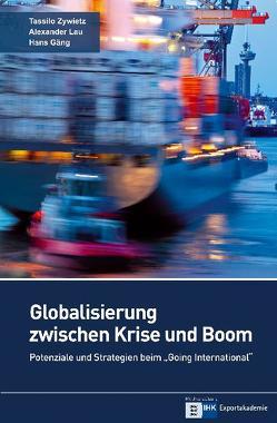 Globalisierung zwischen Krise und Boom von Gäng,  Hans, Lau,  Alexander, local global GmbH - Business Medien, Zywietz,  Tassilo