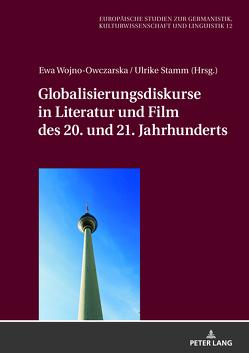 Globalisierungsdiskurse in Literatur und Film des 20. und 21. Jahrhunderts von Stamm,  Ulrike, Wojno-Owczarska,  Ewa