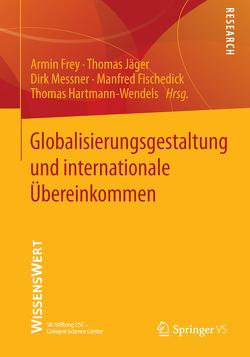 Globalisierungsgestaltung und internationale Übereinkommen von Fischedick,  Manfred, Frey,  Armin, Hartmann-Wendels,  Thomas, Jaeger,  Thomas, Messner,  Dirk