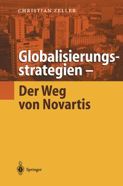 Globalisierungsstrategien — Der Weg von Novartis von Zeller,  Christian