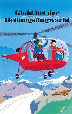 Globi bei der Rettungsflugwacht von Heinzer,  Peter, Strebel,  Guido