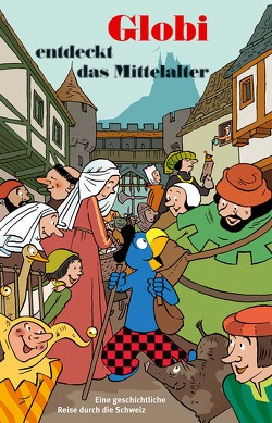 Globi entdeckt das Mittelalter von Huck,  Christine, Mueller,  Daniel