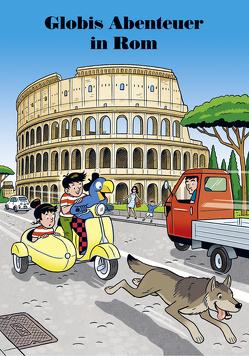 Globis Abenteuer in Rom von Frick,  Daniel, Lendenmann,  Jürg