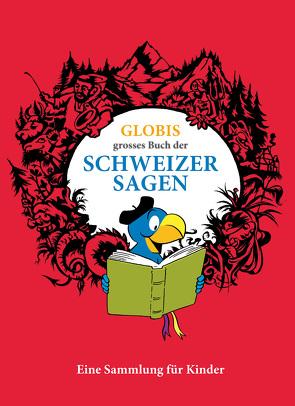 Globis grosses Buch der Schweizer Sagen von Huck,  Christine, Mueller,  Daniel