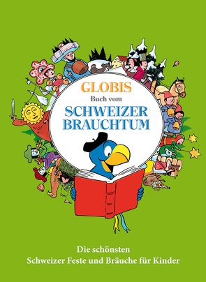 Globis grosses Buch vom Schweizer Brauchtum von Alves,  Katja, Mueller,  Daniel