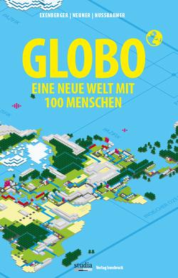 GLOBO Eine neue Welt mit 100 Menschen von Exenberger,  Andreas, Neuner,  Stefan, Nussbaumer,  Josef