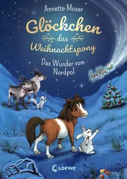 Glöckchen, das Weihnachtspony – Das Wunder vom Nordpol von Krämer,  Marina, Moser,  Annette