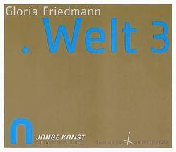 Gloria Friedmann, WELT3 von Anneser,  Sebastian, Fahr,  Friedrich, Jocher,  Norbert, Knopp,  Norbert, Steiner,  Peter B.