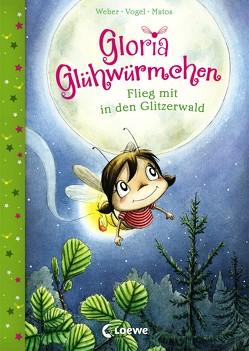 Gloria Glühwürmchen – Flieg mit in den Glitzerwald von Matos,  Martina, Vogel,  Kirsten, Weber,  Susanne
