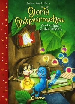 Gloria Glühwürmchen – Zauberhafte Glitzernächte von Matos,  Martina, Vogel,  Kirsten, Weber,  Susanne