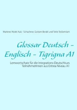 Glossar Deutsch – Englisch – Tigrigna A1 von Abdel Aziz -Schachner,  Marlene, Beraki,  Goitom, Tesfamriam,  Tekle