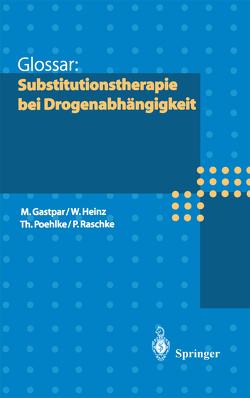 Glossar: Substitutionstherapie bei Drogenabhängigkeit von Gastpar,  Markus, Heinz,  Werner, Poehlke,  Thomas, Raschke,  Peter