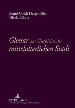 Glossar zur Geschichte der mittelalterlichen Stadt von Clarus,  Nikolai, Hergemöller,  Bernd Ulrich
