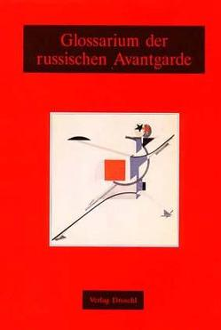 Glossarium der russischen Avantgarde von Benčić,  Z, Flaker,  Aleksandar, Gojowy,  H, Günther,  H.