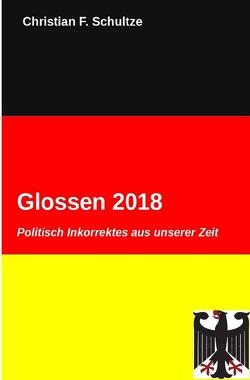 Glossen / Glossen 2018 von Schultze,  Christian F.