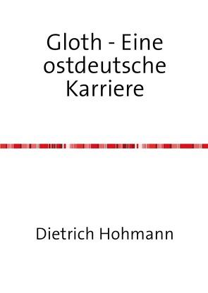 Gloth – Eine ostdeutsche Karriere von Hohmann,  Dietrich